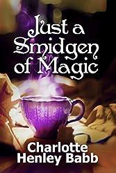 Just a Smidgen of Magic: Enchantment at the Edge of Mundane (Mundane Magic Book 1)