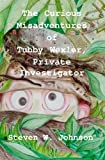 The Curious Misadventures of Tubby Wexler, Private Investigator, Steven W. Johnson, 1449564526