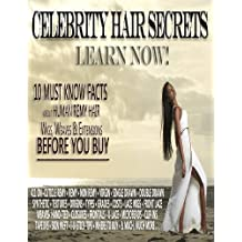 Celebrity Hair Secrets, Learn Now! 10 Must Know Facts About Human Remy Hair Wigs, Weaves & Extensions Before You Buy