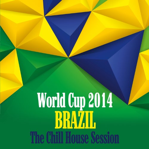 World Cup 2014 Brazil - The Chill House Session