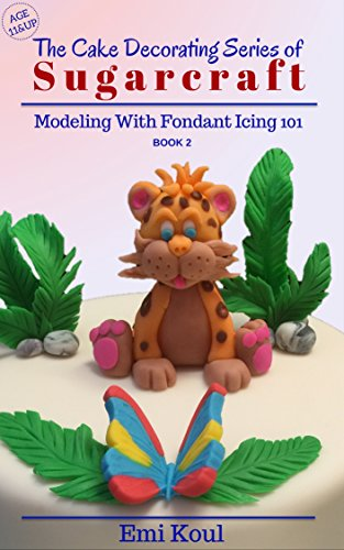 The Cake Decorating Series of  SUGARCRAFT (Modeling With Fondant Icing 101 Book 2) by [Koul, Emi]