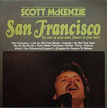 Scott Mckenzie San Francisco Be Sure To Wear Some Flowers In Your Hair
