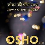 Jeevan Ka Param Satya (Hindi) |  OSHO