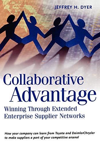 Collaborative Advantage: Winning through Extended Enterprise Supplier Networks