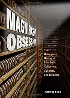 Magnificent Obsession The Outrageous History Of Film Buffs Collectors Scholars And Fanatics