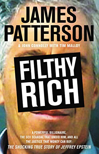 Filthy Rich: A Powerful Billionaire, the Sex Scandal that Undid Him, and All the Justice that Money Can Buy: The Shocking True Story of Jeffrey Epstein
