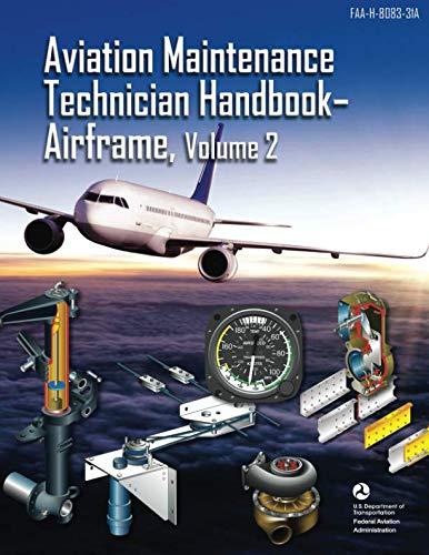 Aviation Maintenance Technician Handbook - Airframe, Volume 2: FAA-H-8083-31A (Black & White)