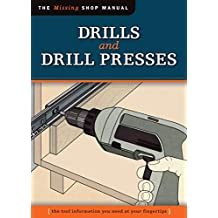 Drills and Drill Presses (Missing Shop Manual): The Tool Information You Need at Your Fingertips