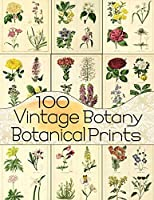 100 Vintage Botany Botanical Prints (Floral Ephemera Series)