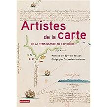 ARTISTES DE LA CARTE : DE LA RENAISSANCE AU XXIE SIÈCLE