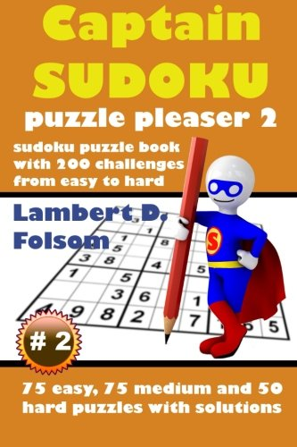 Download Captain Sudoku Puzzle Pleaser 2: Sudoku Puzzle Book with 200 Challenges from Easy to Hard (75 Easy, 75 Medium and 50 Hard Puzzles with Solutions) PDF