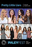 Pretty Little Liars: Cast and Creators Live at PALEYFEST