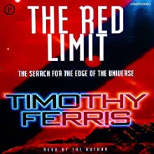 The Red Limit: The Search for the Edge of the Universe Audiobook by Timothy Ferris Narrated by Timothy Ferris