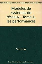 Modèles de systèmes de réseaux : Tome 1, les performances