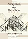 Architecture: The Making of Metaphors, Barie Fez-Barringten, 144383517X