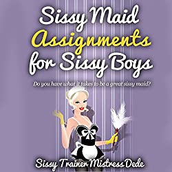 Sissy Maid Assignments by Sissy Trainer Mistress Dede