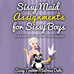 Sissy Maid Assignments by Sissy Trainer Mistress Dede: Sissy Boy Feminization Training |  Mistress Dede