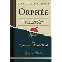 Orphée: Opéra en Quatre Actes; Paroles de Moline (Classic Reprint) (French Edition)