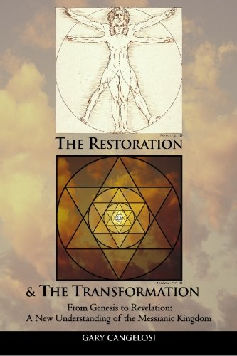 Read Online The Restoration and The Transformation: From Genesis to Revelation: A New Understanding of the Messianic Kingdom pdf