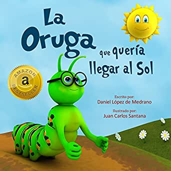 La Oruga que queria llegar al Sol: (Libro infantil en