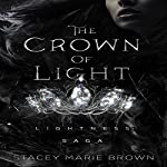 The Crown of Light: Lightness Saga, Book 1 | Stacey Marie Brown