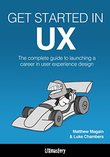 Get Started in UX: The Complete Guide to Launching a Career in User Experience Design