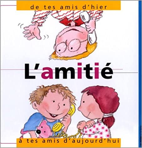 Livres gratuits L'Amitié, de tes amis d'hier à tes amis d'aujourd'hui pdf ebook