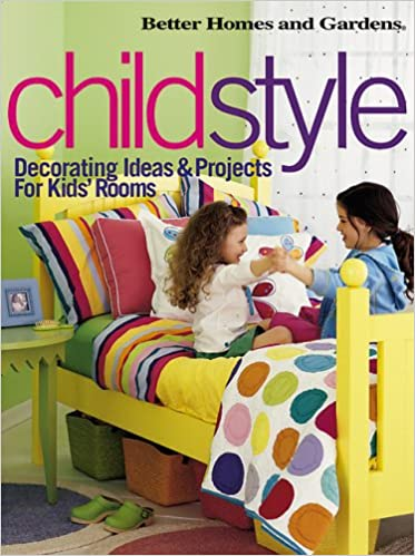 ChildStyle: Decorating Ideas U0026 Projects For Kidsu0027 Rooms (Better Homes U0026  Gardens) Paperback U2013 August 15, 2003
