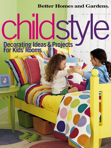 ChildStyle: Decorating Ideas & Projects for Kids' Rooms (Better Homes & Gardens)