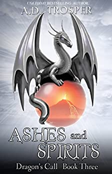 Ashes and Spirits: Dragon's Call (Dragon's Call Series Book 3) by [Trosper, A.D.]