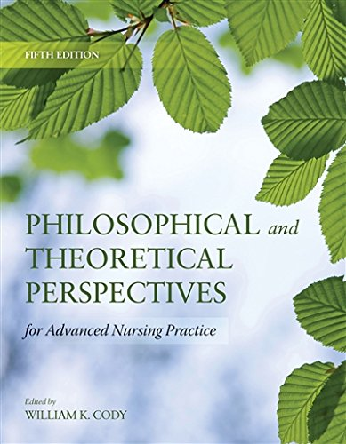 763765708 - Philosophical and Theoretical Perspectives for Advanced Nursing Practice (Cody, Philosophical and Theoretical Perspectives for Advances Nursing Practice)