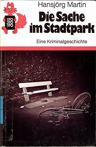 Die Sache im Stadtpark : eine Kriminalgeschichte.