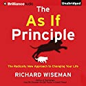 The As If Principle: The Radically New Approach to Changing Your Life Audiobook by Richard Wiseman Narrated by Ralph Lister