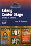 Taking Center Stage : Drama in America, Rathburn, Amy K., 0472083937