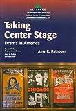 Taking Center Stage : Drama in America, Rathburn, Amy K., 0472083937
