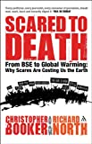 Scared to Death : From BSE to Global Warming - Why Scares Are Costing Us the Earth, Booker, North and Booker, Christopher, 0826476201