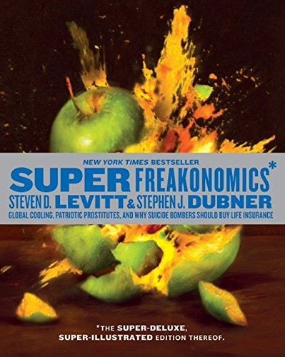 SuperFreakonomics, Illustrated edition: Global Cooling, Patriotic Prostitutes, and Why Suicide Bombers Should Buy Life I