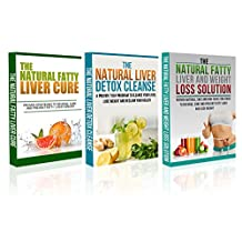 Fatty Liver Box set #4:The Natural Fatty Liver Cure + The Natural Liver Detox Cleanse + The Fatty Liver and Weight Loss Solution  -fatty liver cure,fatty liver,detox diet, cirrhosis, liver cleanse-
