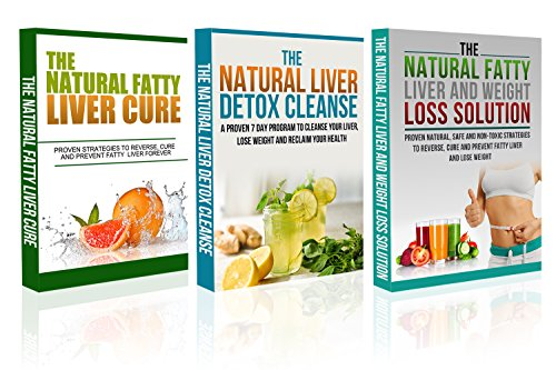 Solutions Liver (Fatty Liver Box set #4:The Natural Fatty Liver Cure + The Natural Liver Detox Cleanse + The Fatty Liver and Weight Loss Solution  -fatty liver cure,fatty liver,detox diet, cirrhosis, liver cleanse-)