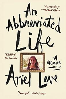 An Abbreviated Life: A Memoir by [Leve, Ariel]