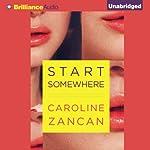 Start Somewhere   Caroline Zancan