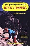 The Basic Essentials of Rock Climbing, Mike Strassman, 0934802459