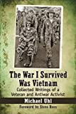 The War I Survived Was Vietnam: Collected Writings of a Veteran and Antiwar Activist