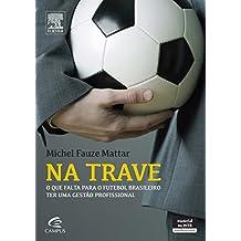 Na Trave. O que Falta Para o Futebol Brasileiro Ter Uma Gestão Profissional