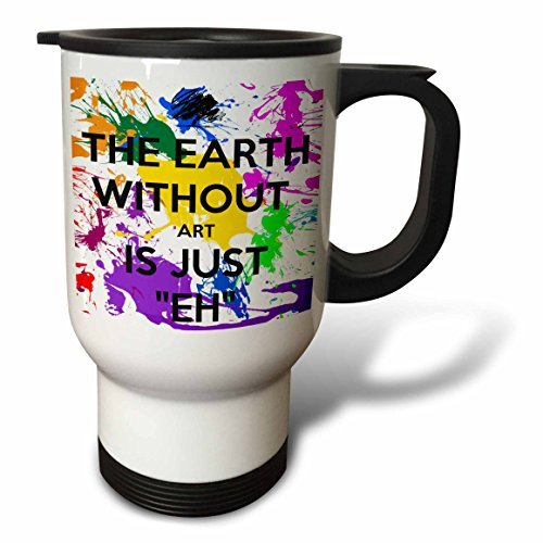 - Travel Mug for Women The Earth Without Art Is Just Eh Artist Art Teacher Professor Novelty Travel Mug with Handle Stainless Steel 14oz Tea Cup Gifts Coffee Mug