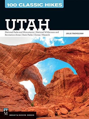 100 Classic Hikes Utah  National Parks And Monuments   National Wilderness And Recreation Areas   State Parks   Uintas   Wasatch