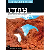 100 Classic Hikes Utah: National Parks and Monuments / National Wilderness and Recreation Areas / State Parks / Uintas / Wasa