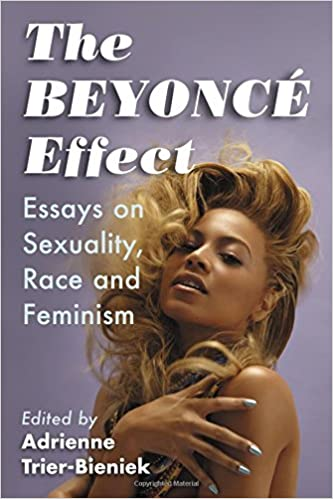 the beyonce effect essays on sexuality race and feminism  the beyonce effect essays on sexuality race and feminism adrienne trier bieniek 9780786499748 com books