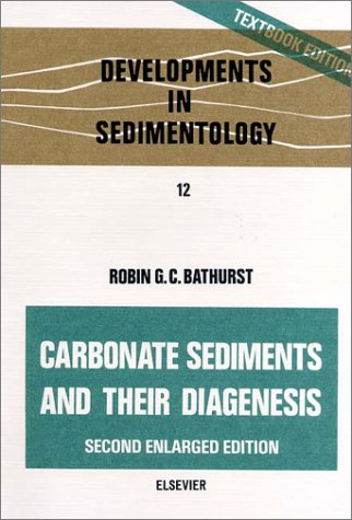 Carbonate Sediments and their Diagenesis, Second Edition (Developments in Sedimentology)