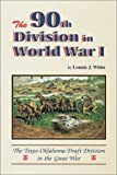 The 90th Division in World War I, Lonnie J. White, 0897451910